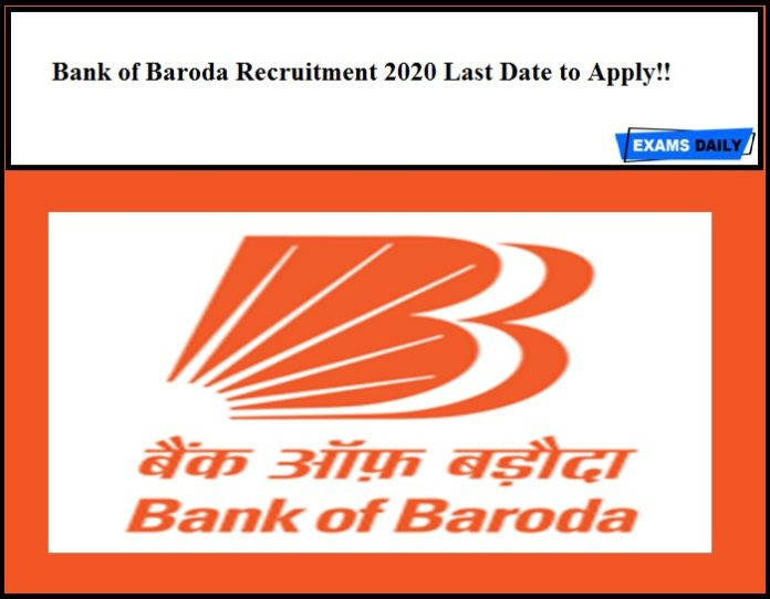 Bank of Baroda Recruitment 2020 Last Date to Apply