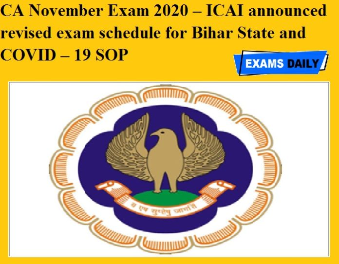 CA November Exam 2020 – ICAI announced revised exam schedule for Bihar State and COVID – 19 SOP