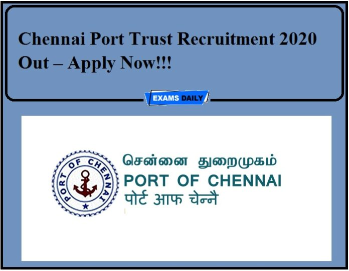 Chennai Port Trust Recruitment 2020 Out – Apply Now!!!