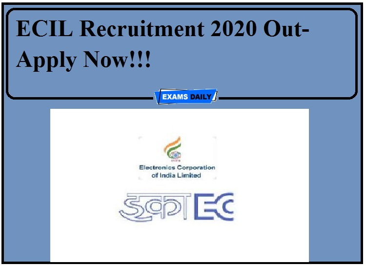ECIL Recruitment 2020 Out- Apply Now!!!