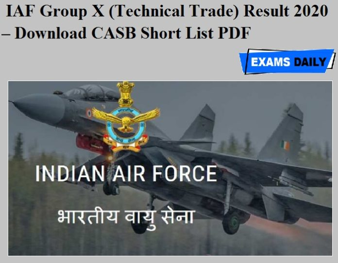 IAF Group X (Technical Trade) Result 2020 OUT – Download CASB Short List PDF