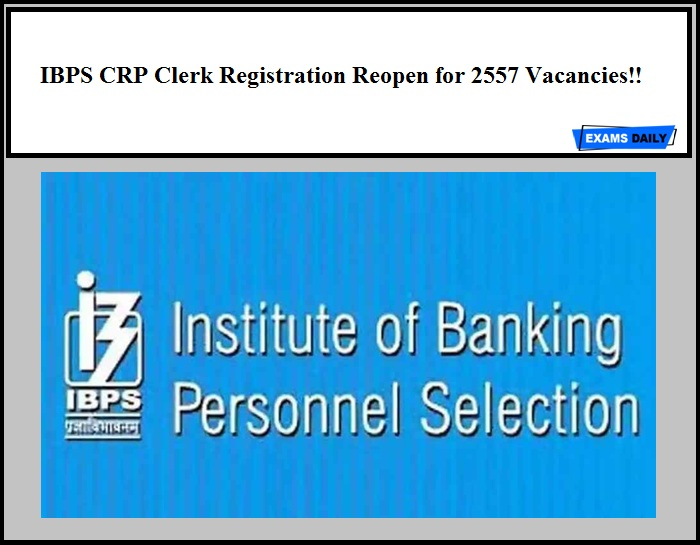 IBPS CRP Clerk Official Notice 2020 Out – Download Registration Reopen Details Here!! 2557 Vacancies