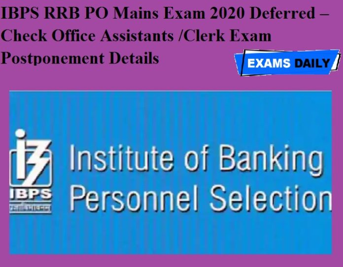 IBPS RRB PO Mains Exam 2020 Deferred – Check Office Assistants -Clerk Exam Postponement Details