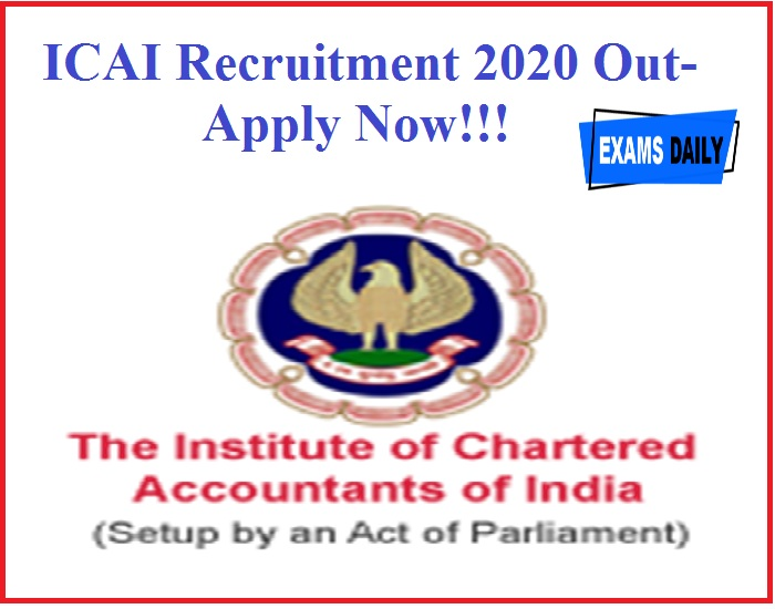 ICAI Recruitment 2020 Out- Apply Now!!!