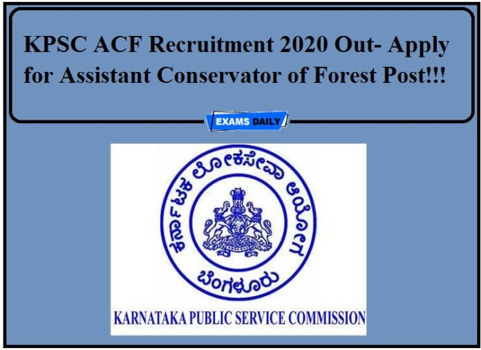 KPSC ACF Recruitment 2020 Out- Apply for Assistant Conservator of Forest Post!!!