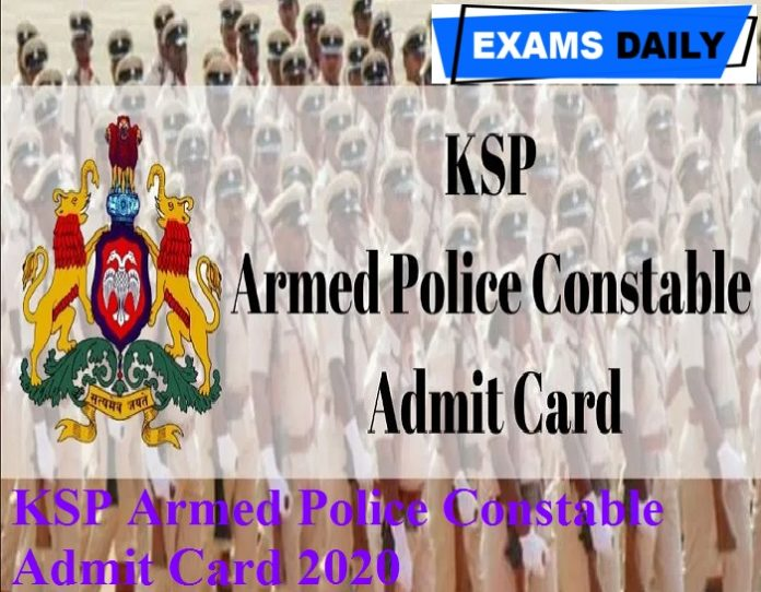 KSP Armed Police Constable Admit Card 2020 Out – Download Exam Date Here!!!