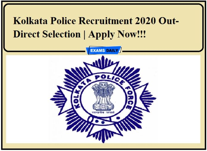 Kolkata Police Recruitment 2020 Out- Direct Selection Apply Now!!!