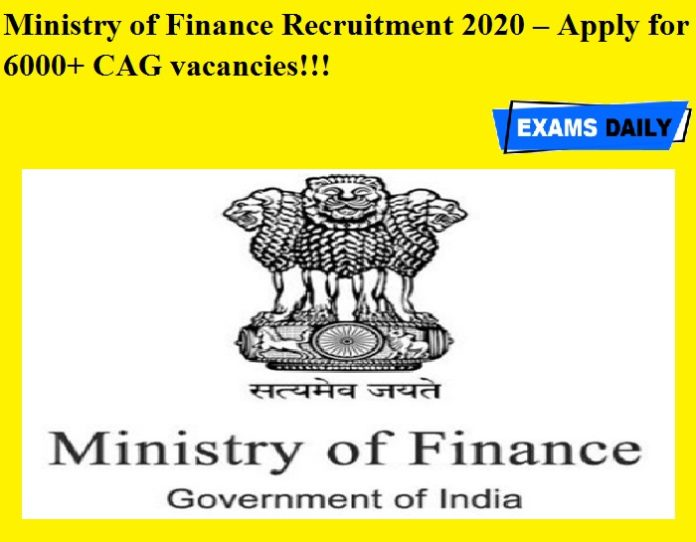 Ministry of Finance Recruitment 2020 OUT – Apply for 6000+ CAG vacancies!!!