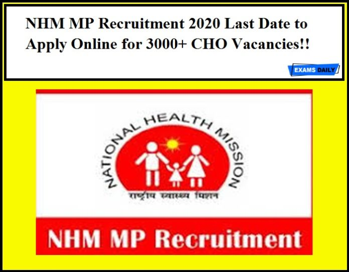 NHM MP Recruitment 2020 Last Date to Apply Online for 3000+ CHO Vacancies!!