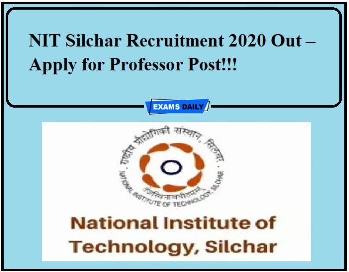 NIT Silchar Recruitment 2020 Out – Apply for Professor Post!!!
