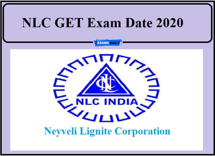 NLC GET Exam Date 2020 Out- Check Graduate Executive Trainee exam Schedule!!!