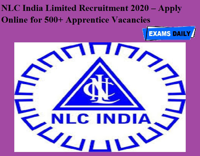 NLC India Limited Recruitment 2020 OUT – Apply Online for 500+ Apprentice Vacancies