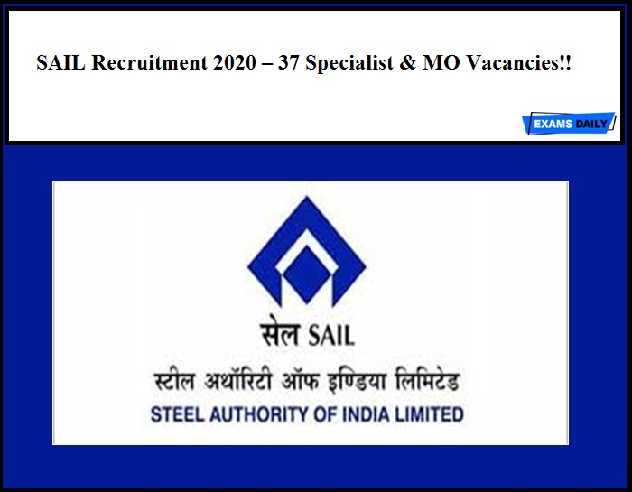 SAIL Recruitment 2020 Out – 37 Specialist & MO Vacancies!!