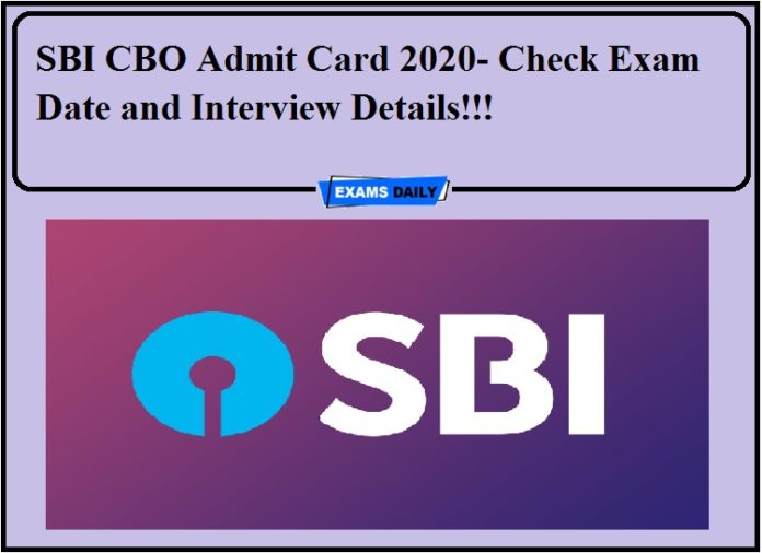 SBI CBO Admit Card 2020- Check Exam Date and Interview Details!!!