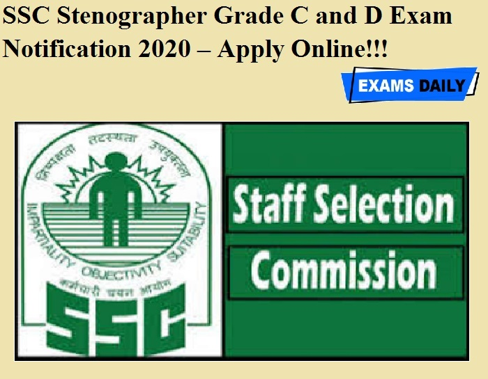 SSC Stenographer Grade C and D Exam Notification 2020 OUT – Apply Online!!!