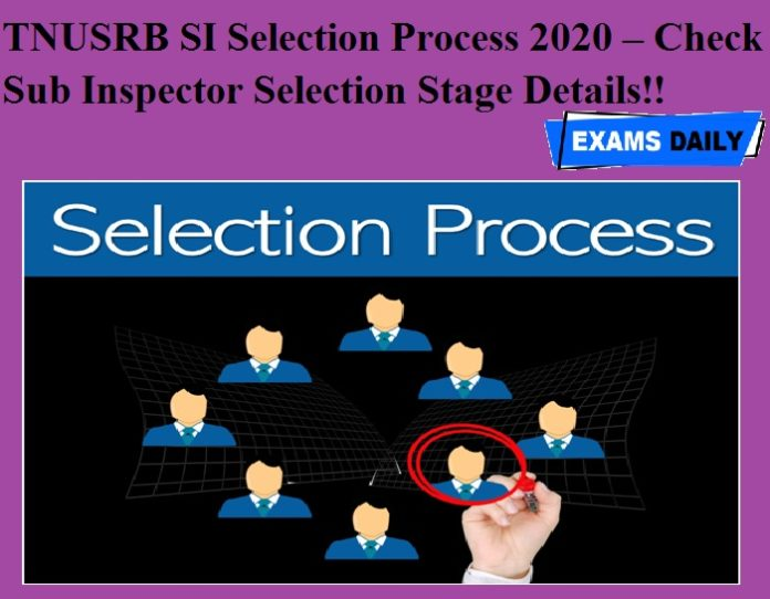 TNUSRB SI Selection Process 2020 – Check Sub Inspector Selection Stage Details!!