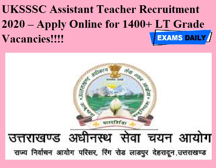 UKSSSC Assistant Teacher Recruitment 2020 OUT – Apply Online for 1400+ LT Grade Vacancies!!!!