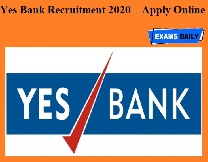 Yes Bank Recruitment 2020 OUT – Apply Online!!!