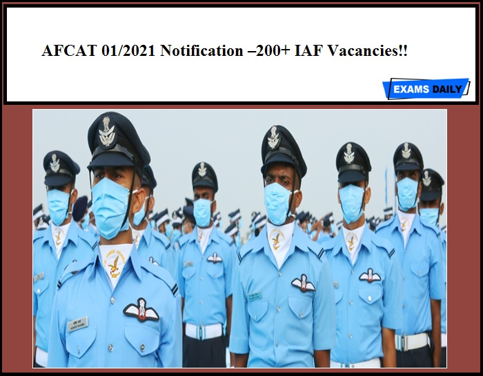 AFCAT 01 2021 Notification Out – Apply Online for 200+ IAF Vacancies!!