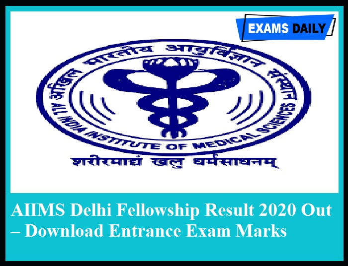AIIMS Delhi Fellowship Result 2020 Out – Download Entrance Exam Marks for January 2021 Session Now!!!