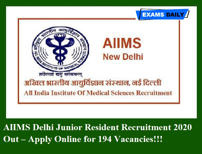 AIIMS Delhi Junior Resident Recruitment 2020 Out – Apply Online for 194 Vacancies!!!