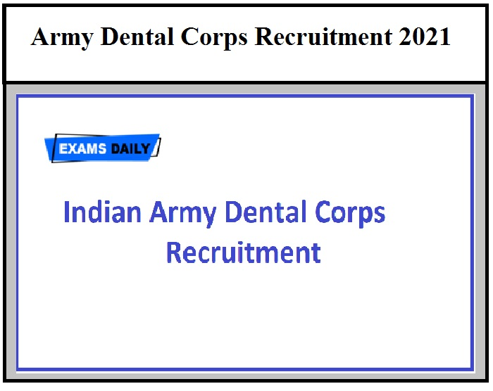Army Dental Corps Recruitment Process 2021 begins soon @joinindianarmy.nic.in Know Details Here
