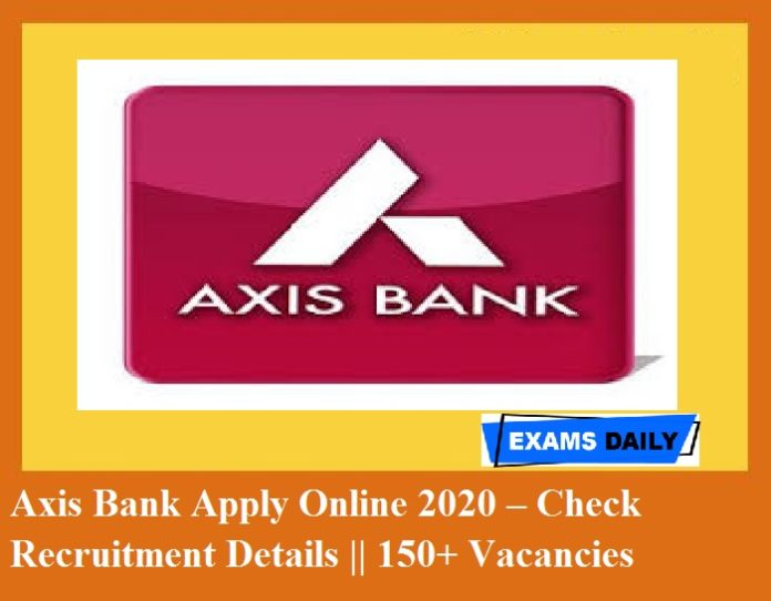 Axis Bank Apply Online 2020 – Check Recruitment Details 150+ Vacancies