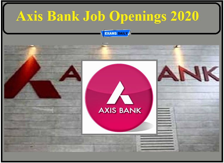 Axis Bank Job Openings 2020 Released- Apply for Various Posts!!!