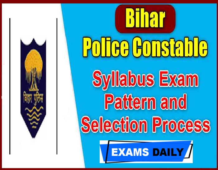 Bihar Police Constable Syllabus 2020 PDF – Download Exam Pattern & Selection Process Here!!!