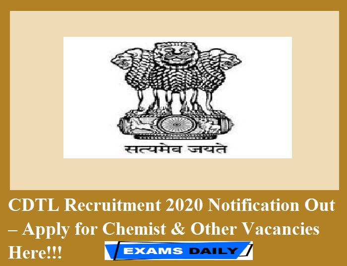 CDTL Recruitment 2020 Notification Out – Apply for Chemist & Other Vacancies Here!!!