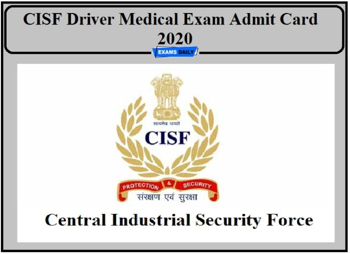 CISF Driver Medical Exam Admit card 2020- Check Constable, Driver and DCPO RME Date!!!