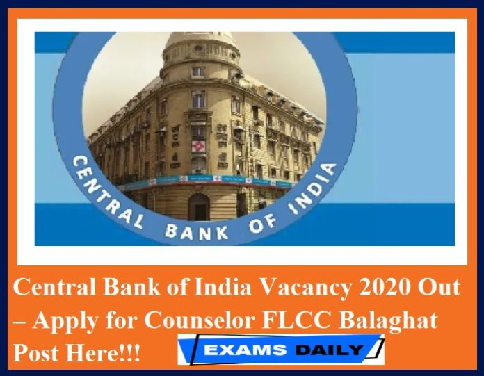 Central Bank of India Vacancy 2020 Out – Apply for Counselor FLCC Balaghat Post Here!!!