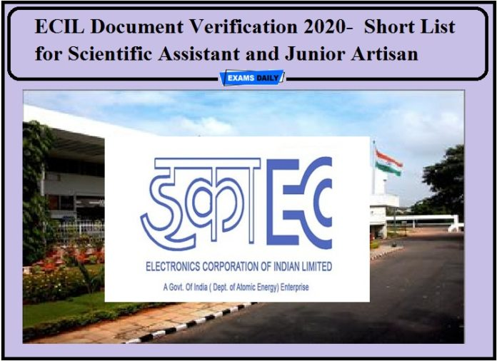 ECIL Document Verification 2020- Check Short List for Scientific Assistant and Junior Artisan!!!