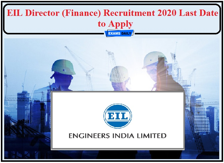 EIL Recruitment 2020 Last Date to Apply- Check Details of Director (Finance) Post!!!