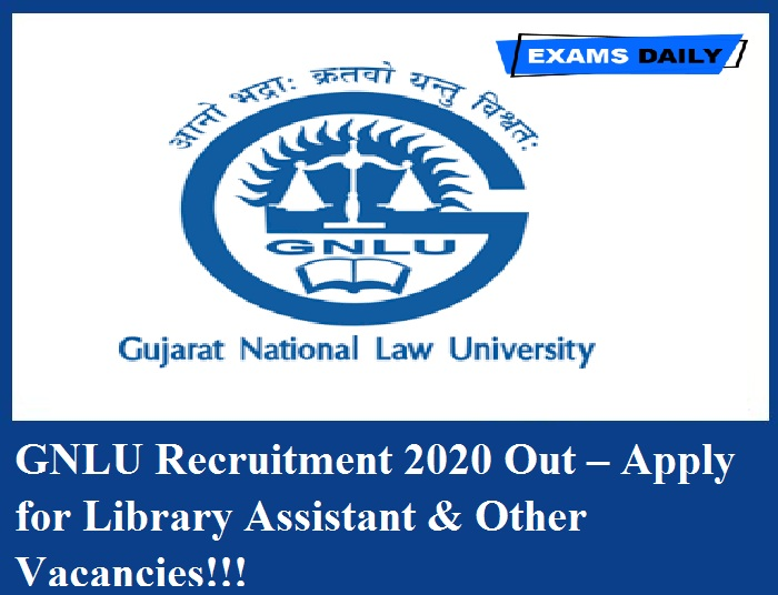 GNLU Recruitment 2020 Out – Apply for Library Assistant & Other Vacancies!!!