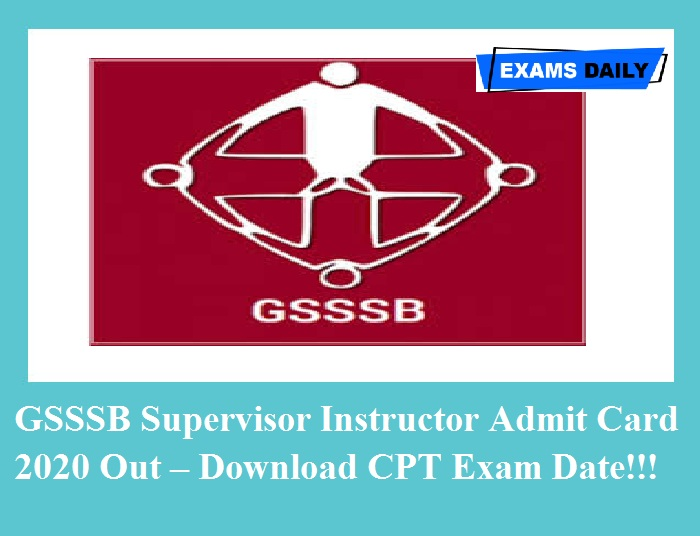 GSSSB Supervisor Instructor Admit Card 2020 Out – Download CPT Exam Date!!!