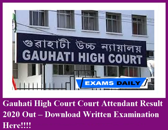 Gauhati High Court Court Attendant Result 2020 Out – Download Written Examination Here!!!!