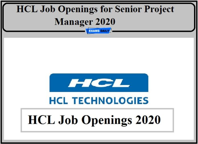 HCL Job Openings 2020 Out- Apply for Senior Project Manager B.E Graduates can Apply!!!