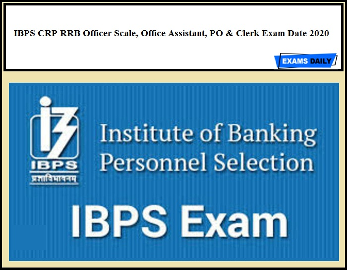 IBPS CRP RRB Officer Scale, Office Assistant, PO & Clerk Exam Date 2020