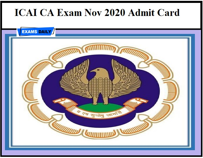 ICAI CA Exam Nov 2020 Admit Card – Download New Exam Date @icai.org Direct Link Available Here