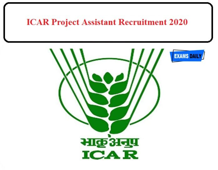 ICAR Project Assistant Recruitment 2020