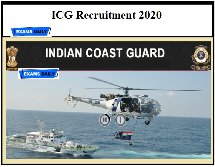 ICG Recruitment 2020 OUT – Download Notification Here Just Now Released