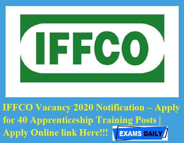 IFFCO Vacancy 2020 Notification – Apply for 40 Apprenticeship Training Posts Apply Online link Here!!!
