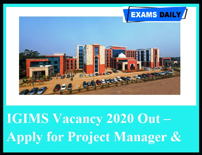 IGIMS Vacancy 2020 Out – Apply for Project Manager & Other Post Here!!!
