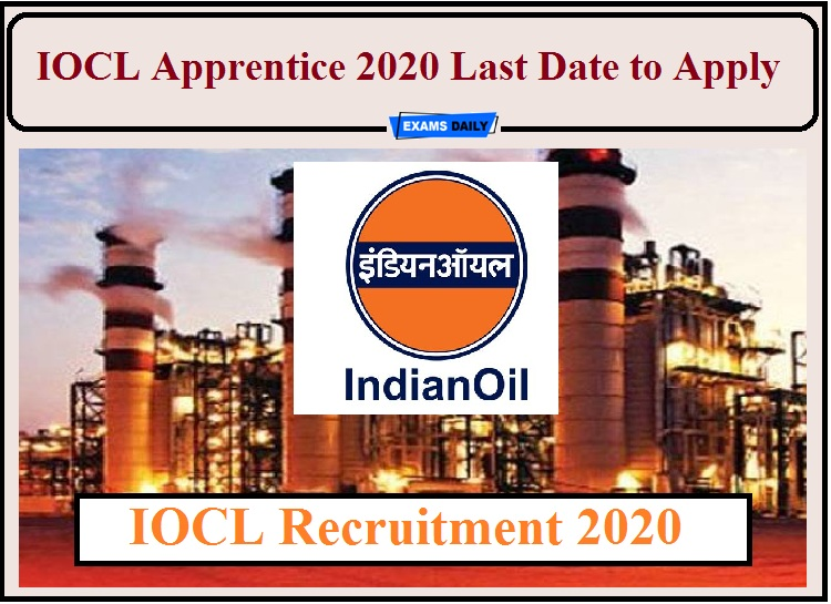 IOCL Apprentice 2020 Last Date to Apply- Apply for 482 Posts!!!