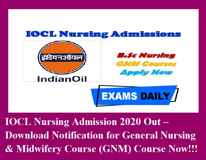 IOCL Nursing Admission 2020 Out – Download Notification for General Nursing & Midwifery Course (GNM) Course Now!!!