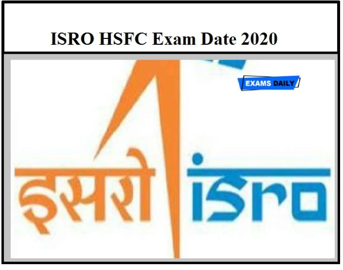 ISRO HSFC Exam Date 2020 Postponed – New Dates Announced Soon Download Official Notice