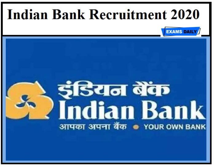 Indian Bank Notification 2020 OUT – Download Application Form & Eligibility Details Here!!!