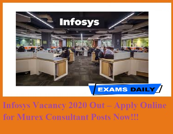 Infosys Vacancy 2020 Out – Apply Online for Murex Consultant Posts Now!!!