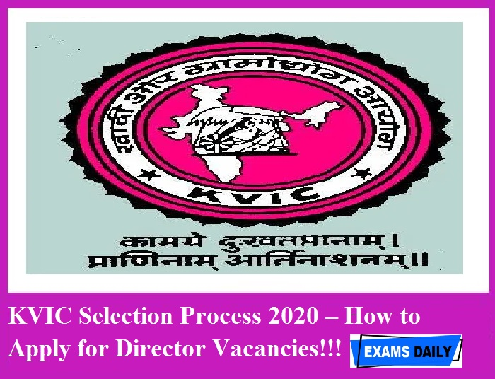 KVIC Selection Process 2020 – How to Apply for Director & Deputy Director Vacancies!!!!